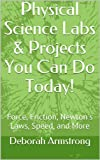 Physical Science Labs & Projects You Can Do Today!: Force, Friction, Newton's Laws, Speed, and More (English Edition)