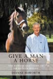 Image de Give a Man a Horse: The Remarkable Story of Sir Patrick Hogan