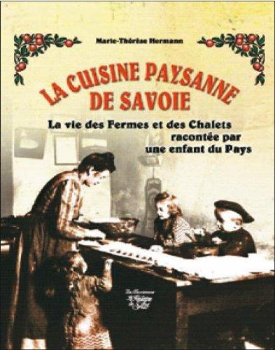 La cuisine paysanne de Savoie. La vie des fermes et des chalets racontée par une enfant du pays