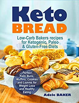 Keto Bread: Low-Carb Bakers recipes for Ketogenic, Paleo, & Gluten-Free Diets. Perfect Keto Buns, Muffins, Cookies and Loaves for Weight Loss and Healthy Eating (English Edition) de [Baker, Adele]