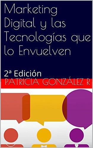 Marketing Digital y las Tecnologías que lo Envuelven: 2ª Edición por Patricia González R