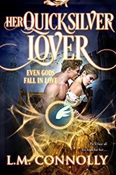 Her Quicksilver Lover (Even Gods Fall in Love) by [Connolly, L.M.]