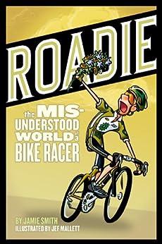Roadie: The Misunderstood World of a Bike Racer by [Jamie, Smith]