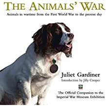 The Animals' War: Animals in Wartime from the First World War to the Present Day