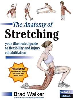 The Anatomy of Stretching, Second Edition: Your Illustrated Guide to Flexibility and Injury Rehabilitation par [Walker, Brad]