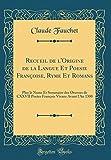 Recueil de l'Origine de la Langue Et Poesie Françoise, Ryme Et Romans: Plus Le Noms Et Sommaire Des Oeuvres de CXXVII Poetes François Vivans Avant l'An 1300 (Classic Reprint)