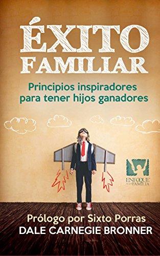 Éxito familiar: Principios inspiradores para tener hijos ganadores por DALE CARNEGIE  BRONNER