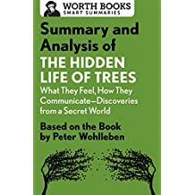 Summary and Analysis of The Hidden Life of Trees: What They Feel, How They Communicate—Discoveries from a Secret World: Based on the Book by Peter Wohlleben (Smart Summaries) (English Edition)