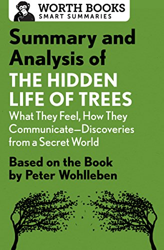 Summary and Analysis of The Hidden Life of Trees: What They Feel, How They Communicate—Discoveries from a Secret World: Based on the Book by Peter Wohlleben (Smart Summaries)