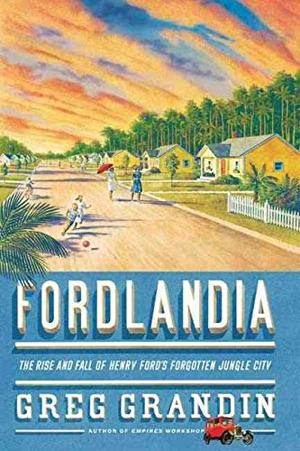 [(Fordlandia : The Rise and Fall of Henry Ford's Forgotten Jungle City)] [By (author) Greg Grandin] published on (August, 2009)