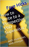 How to Write to a Prospective PhD Supervisor: with examples and critique
