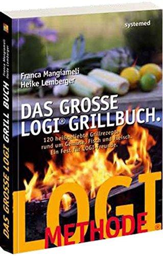 Das große LOGI-Grillbuch: 120 heiß geliebte Grillrezepte rund um Gemüse, Fisch und Fleisch (Fleisch-diät)