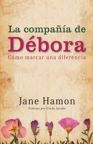 La Compania de Debora: Como Marcar una Diferencia por Jane Hamon