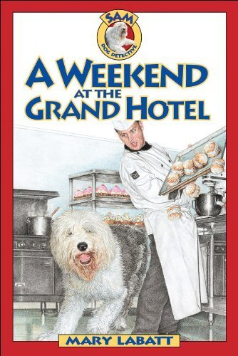 weekend-at-the-grand-hotel-a-sam-dog-detective-by-mary-labatt-2001-02-01