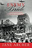 Enemy Bride: Love and Survival in Nazi Ruled Germany by Jane Archer (2015-10-09)