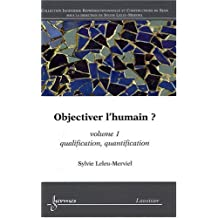Objectiver l'humain ? : Volume 1, Qualification, quantification