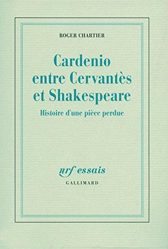 Cardenio entre Cervantes et Shakespeare: Histoire d'une pièce perdue (NRF Essais)