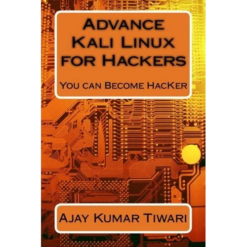 Advance Kali Linux for Hackers: You can Become HacKer by Ajay Kumar Tiwari (2015-10-08)