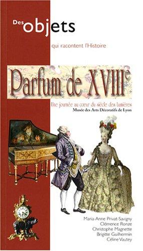 Parfum de XVIIIe : Une journée au coeur du siècle des Lumières par Maria-Anne Privat-Savigny