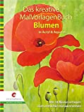 Das kreative MalVorlagenbuch Blumen: In Acryl & Aquarell - Jens Mehrgardt, Nicole Menz, Margarita Santouri, Kirsi Zühlke