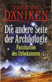 Die andere Seite der Archäologie: Faszination des Unbekannten