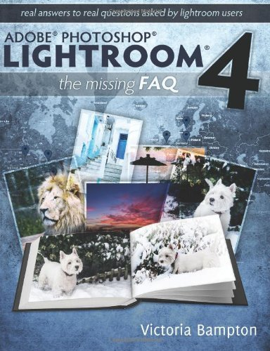 Adobe Photoshop Lightroom 4 - The Missing FAQ - Real Answers to Real Questions Asked by Lightroom Users by Victoria Bampton (2012-03-06) par Victoria Bampton