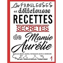 Les fabuleuses et delicieuses recettes secretes de Mamie Aurelie: Petites fetes et grands festins