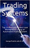Trading Systems: Top 10 Reasons Traders Lose Money When Using an Automated Trading System (English Edition)
