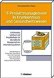 IT-Projektmanagement in Krankenhaus und Gesundheitswesen: Einführendes Lehrbuch und Projektleitfaden für das taktische Management von Informationssystemen