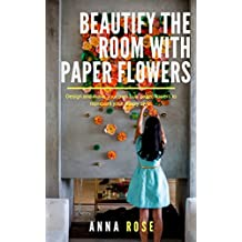 Beautify the Room With Paper Flowers (English Edition)