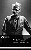 Delphi Complete Poetry and Plays of W. B. Yeats (Illustrated) (Delphi Poets Series Book 7)