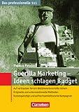 Das professionelle 1 x 1: Guerilla-Marketing - Ideen schlagen Budget: Auf vertrautem Terrain Wettbewerbsvorteile sichern.