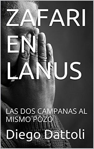 ZAFARI EN LANUS: LAS DOS CAMPANAS AL MISMO POZO por Diego Dattoli