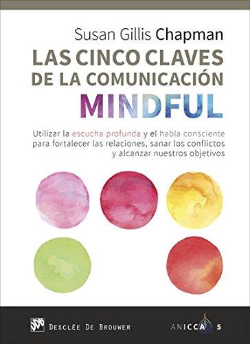 CINCO CLAVES DE LA COMUNICACION MINDFUL, LAS (ANICCA) por SUSAN GILLIS