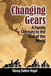 Changing Gears: A Family Odyssey to the End of the World by Nancy Rogene Sathre-Vogel (2013-02-25)