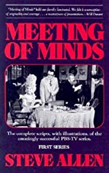 Meeting of Minds : The Complete Scripts, With Illustrations, of the Amazingly Successful PBS-TV Series - Series I by Steve Allen (1989-09-01)