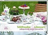Tafelfreuden & Lebensart: Außergewöhnliche Ideen für Gäste & Feste