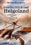Goethe, Glück und Helgoland: Erzählungen und autobiografische Skizzen
