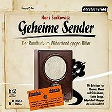 Geheime Sender: Der Rundfunk im Widerstand gegen Hitler
