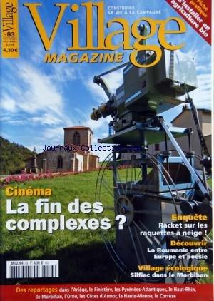 VILLAGE MAGAZINE [No 83] du 01/11/2006 - CINEMA - LA FIN DES COMPLEXES - RACKET SUR LES RAQUETTES A NEIGE - LA ROUMANIE ENTRE EUROPE ET POESIE - VILLAGE ECOLOGIQUE - SILFIAC DANS LE MORBIHAN - S'INTALLER EN AGRICULTURE BIO par Collectif