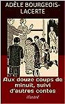 Aux douze coups de minuit, suivi d'autres contes: Illustré par Bourgeois-Lacerte