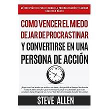 Superación Personal: Cómo vencer el miedo, dejar de procrastinar y convertirse en una persona de acción: Método práctico para conseguir autodisciplina y cambiar cualquier hábito