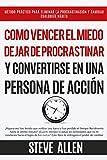Superación Personal: Cómo vencer el miedo, dejar de procrastinar y convertirse en una persona...