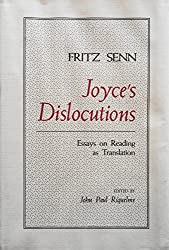 Joyce's Dislocations: Essays on Reading As Translation