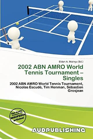 2002 Abn Amro World Tennis Tournament - Singles