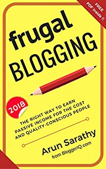 Frugal Blogging: The Right Way to Earn Passive Income for the Cost and Quality-Conscious People by [Sarathy, Arun]
