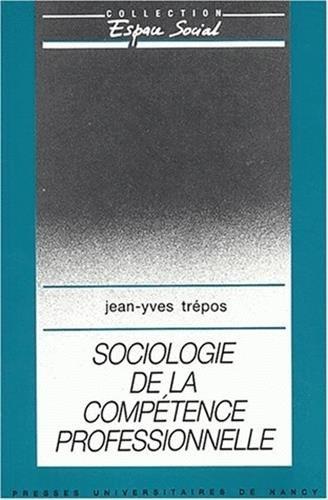 Sociologie de la competence professionnelle 060697 par Jean-Yves Trépos