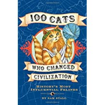 100 Cats Who Changed Civilization by Sam Stall (30-Jul-2007) Hardcover