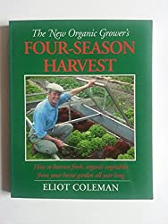 New Organic Grower's Four-season Harvest: How to Harvest Fresh, Organic Vegetables from Your Home Garden All Year Long.