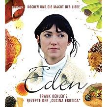 """Eden: Frank Oehlers Rezepte der """"cucina erotica"""" - Kochen und die Macht der Liebe. Das Buch zum Film"""